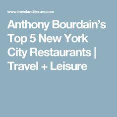 Anthony Bourdain's Top 5 New York City Restaurants | Travel + Leisure