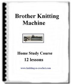 Brother knitting machine manuals 12 Lessons Home Study Course