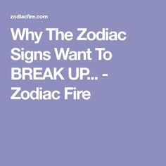 Why the signs want to end it. Zodiac Characteristics, Gemini, Aquarius, Breakup, Zodiac Signs, Fire, 2018 Astrology, Sassy Quotes, Ms