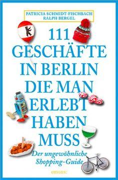 111 Geschäfte in Berlin, die man gesehen haben muss - Patricia Schmidt-Fischbach, Ralph Bergel - Amazon.de: Bücher