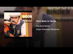 Provided to YouTube by CDBaby Goin' Back to Tampa · Roy Book Binder Singer-Songwriter Bluesman ℗ 2001 Roy Book Binder Released on: 2001-10-15 Auto-generated ...