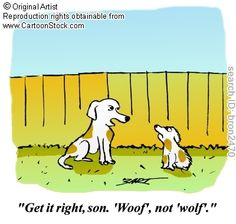 'Get it right, son. 'Woof', not 'wolf'. ' by BART