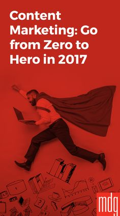 Content Marketing: Go from Zero to Hero in 2017 -- Content marketing is an important tool in every brand's toolbox, but it's not very well understood.