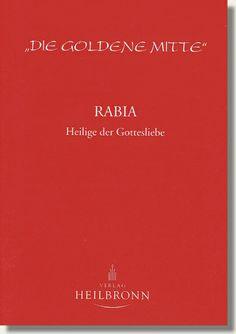Heft 32 - Rabia - Heilige der Gottesliebe - Rabia al-Adawiyya lebte vom 717 – 801. Sie wurde in Basra, im heutigen Irak geboren, wo sie auch ihr ganzes Leben verbrachte. Das Leben Rabias beweist, dass es in der Mystik keine Unterschiede zwischen Mann und Frau gibt, dass ihr geistiges Ziel – die Verwirklichung Gottes, das Einswerden mit Gott – das gleiche ist. http://www.verlag-heilbronn.de/b%C3%BCcher/goldene-mitte-heftreihe-1-33/32-rabia-heilige-der-gottesliebe/