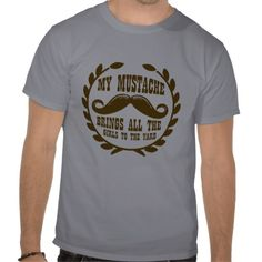 My Mustache Brings all the Girls to the Yard Shirts