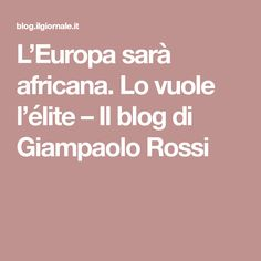 L'Europa sarà africana. Lo vuole l'élite – Il blog di Giampaolo Rossi Costume, Blog, Europe, Costumes, Blogging, Fancy Dress, Costume Dress
