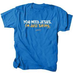 079eec75 Gardenfire You need Jesus. I'm just saying t-shirt. $15.99 Christian