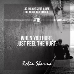 #16 - When you hurt, just feel the hurt. #robinsharma