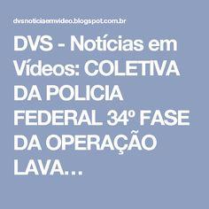 DVS - Notícias em Vídeos: COLETIVA DA POLICIA FEDERAL 34º FASE DA OPERAÇÃO LAVA…