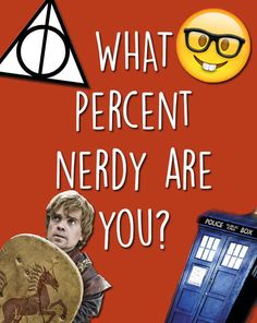 What Percent Nerdy Are You? I got 100% nerdy! You are a full-on nerd, my friend. WEAR THAT BADGE OF HONOR PROUDLY. You don\'t mind when people come to you for homework help and you DEFINITELY have your favorite fandom. Never let anyone take away your true nerd shine. YES B)