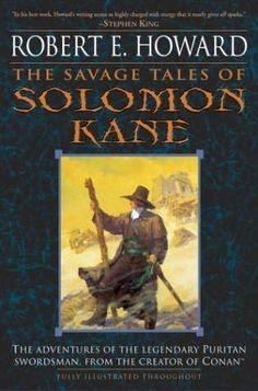 The Savage Tales of Solomon Kane (2004)  (A book in the Solomon Kane series)  A collection of stories by Robert E Howard