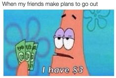 On going out:   32 Times SpongeBob Perfectly Summed Up Your Life