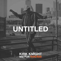 HYPETRAK Mix: Kirk Knight - Untitled by HYPETRAK on SoundCloud