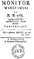 """""""Monitor"""". Ukazywał się w Polsce w latach 1765-1785. Było to czasopismo społeczno-polityczne, redagowane przez Ignacego Krasickiego i Franciszka Bohomolca. W """"Monitorze"""" krytykowano kulturę sarmacką i postulowano zmianę obyczajów w duchu nowej epoki."""