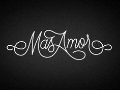 """Mas Amor"" script by Jordan Metcalf. Lettering typography"