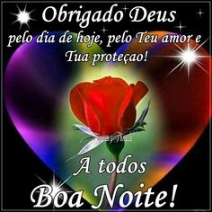 Flores e Frases: OBRIGADO DEUS PELO DIA DE HOJE... No One Loves Me, First Love, Quotes, Movie Posters, Gifs Lindos, Top Imagem, Irene, Facebook, Photos Of Good Night