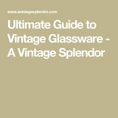 645dbeb92e2 Ultimate Guide to Vintage Glassware