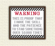 Funny cross stitch pattern pdf - Warning This is proof that I have the skill and the patience to stab something over 10000 times - KbK-072 by KentimaByKonna on Etsy https://www.etsy.com/listing/489086028/funny-cross-stitch-pattern-pdf-warning
