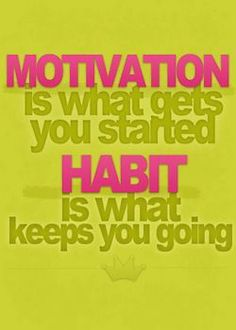 #motivation is what gets you started. #habit is what keeps you going. http://www.developgoodhabits.com/how-to-get-motivated/
