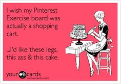 I wish my Pinterest Exercise board was actually a shopping cart. ...Id like these legs, this outfit  this cake.