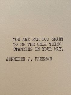 -Jennifer J. Freeman Inspirational typewriter quote - You are far too smart to be the only thing standing in your way. Encouragement and motivation for you to keep chasing your dreams! Words Quotes, Me Quotes, Motivational Quotes, Inspirational Quotes, Qoutes, Famous Quotes, Yoga Quotes, Positive Quotes, Life Quotes Love