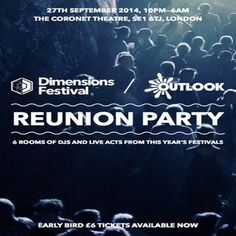 Outlook & Dimensions - Reunion Party at Coronet Theatre, 28 New Kent Road, London, SE1 6TJ, UK.On 27 to 28 Sep'2014 at 10:00 pm to 6:00am.  6 Rooms of DJs and live acts from this years festivals.  Very special line-up to be announced soon  £6 Early bird tickets still available. URL:  Tickets: http://atnd.it/15539-1  Category: Nightlife  Prices: 1st Release £10, 2nd Release £12