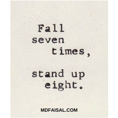 Fall seven times, stand up eight !!!  www.mdfaisal.com