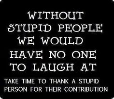 Stupid People!
