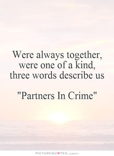 Partner in Crime Quotes | ... -one-of-a-kind-three-words-describe-us-partners-in-crime-quote-1.jpg