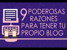 Nueve Poderosas Razones Para Tener tu Propio Blog - YouTube