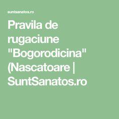 "Pravila de rugaciune ""Bogorodicina"" (Nascatoare | SuntSanatos.ro"