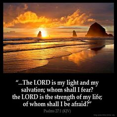 Psalm  127:1 The Lord is my Light and my salvation ; whom shall I fear ?