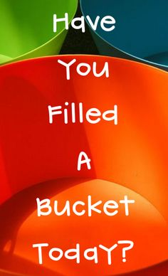 Have you filled a bucket today? #Random #Acts of #Kindness #RAKS #gratitude #bucket #fillet