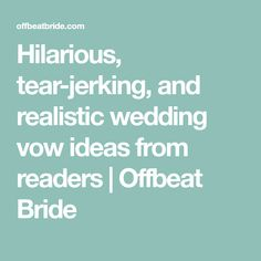 The perfect wedding vows brought tears to my eyes what a sweet hilarious tear jerking and realistic wedding vow ideas from readers junglespirit Images