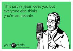 Funny. Jesus loves you!