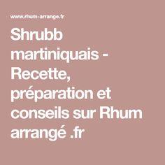 Shrubb martiniquais - Recette, préparation et conseils sur Rhum arrangé .fr Cocktails, Recipe, Tips, Drinks, Craft Cocktails, Cocktail, Smoothies