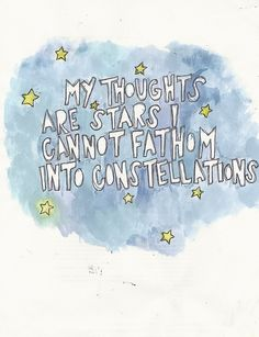 My thoughts are stars I cannot fathom into constellations. ~John Green, The Fault In Our Stars~