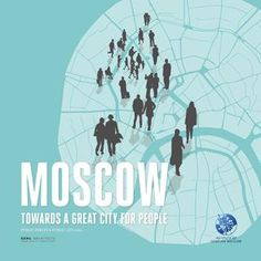 Moscow: Toward a Great City for People by Gehl Architects.