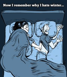 Oh this is SO my husband and I hahahaha, he can't stand me in the winter at night :) but... he's so warm!
