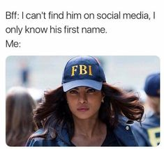 I swear! I can find out anything and everything someone needs. My ass really need to become and fbi agent