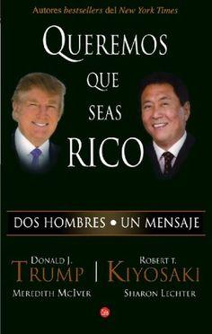 Queremos que seas rico (Why We Want You To Be Rich) (Spanish Edition) Robert T. Kiyosaki - Donald Trump