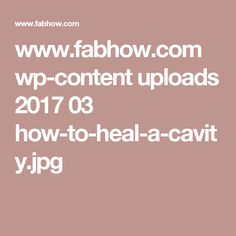 www.fabhow.com wp-content uploads 2017 03 how-to-heal-a-cavity.jpg