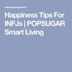 Happiness Tips For INFJs | POPSUGAR Smart Living