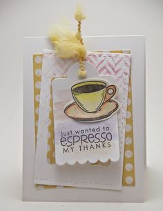 just wanted to espresso my thanks card with Verve Stamps, Reverse Confetti sentiment, PTI tags, Hero Arts background stamp, May Arts ribbon