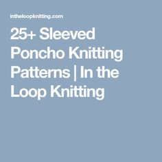 25+ Sleeved Poncho Knitting Patterns | In the Loop Knitting