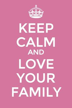 keep calm and LOVE working with family - Google Search