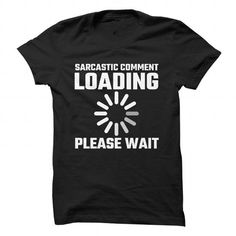 Sarcastic Comment Loading...Please Wait T Shirts, Hoodies Sweatshirts. Check price ==► https://www.sunfrog.com/Funny/Sarcastic-Comment-LoadingPlease-Wait.html?57074