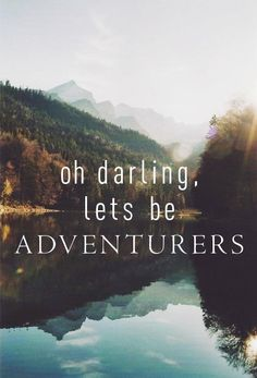 oh darling lets be adventurous #quotes #inspiration