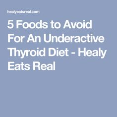 5 Foods to Avoid For An Underactive Thyroid Diet - Healy Eats Real