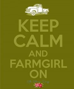 Keep Calm and Farmgirl On